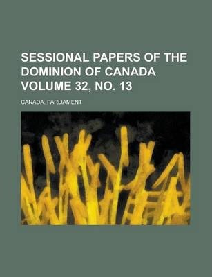 Sessional Papers of the Dominion of Canada Volume 32, No. 13