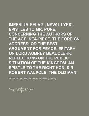 Imperium Pelagi, a Naval Lyric. Epistles to Mr. Pope, Concerning the Authors of the Age. Sea-Piece. the Foreign Address