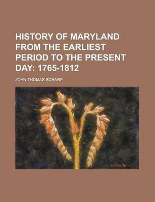 History of Maryland from the Earliest Period to the Present Day