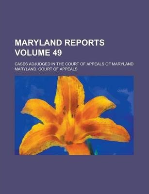 Maryland Reports; Cases Adjudged in the Court of Appeals of Maryland Volume 49