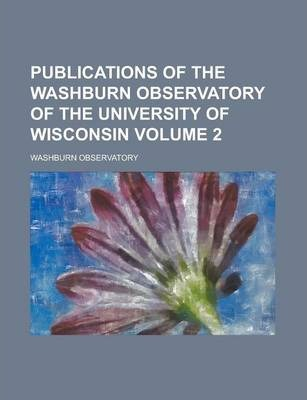 Publications of the Washburn Observatory of the University of Wisconsin Volume 2