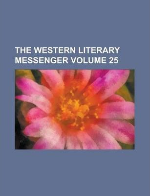 The Western Literary Messenger Volume 25