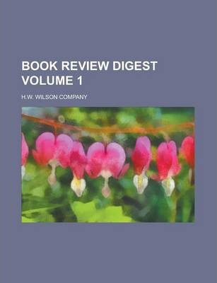 Book Review Digest Volume 1