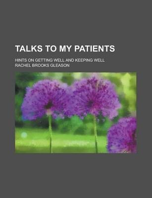 Talks to My Patients; Hints on Getting Well and Keeping Well