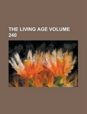 The Living Age Volume 240