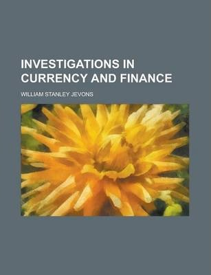 Investigations in Currency and Finance