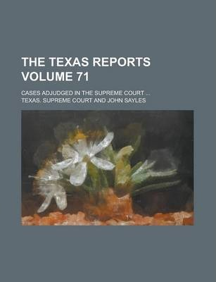 The Texas Reports; Cases Adjudged in the Supreme Court ... Volume 71