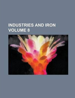 Industries and Iron Volume 8