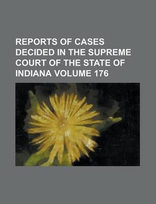 Reports of Cases Decided in the Supreme Court of the State of Indiana Volume 176