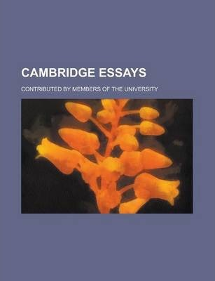 Cambridge Essays; Contributed by Members of the University