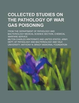 Collected Studies on the Pathology of War Gas Poisoning; From the Department of Pathology and Bacteriology Medical Science Section, Chemical Warfare Service