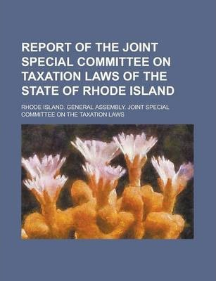 Report of the Joint Special Committee on Taxation Laws of the State of Rhode Island