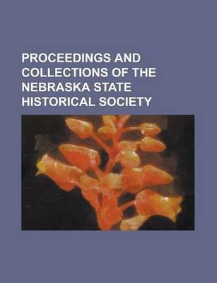 Proceedings and Collections of the Nebraska State Historical Society