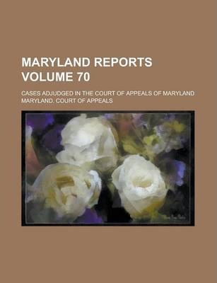 Maryland Reports; Cases Adjudged in the Court of Appeals of Maryland Volume 70
