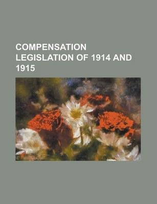 Compensation Legislation of 1914 and 1915