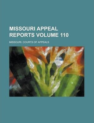 Missouri Appeal Reports Volume 110