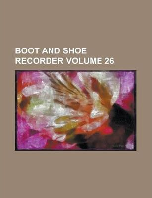 Boot and Shoe Recorder Volume 26