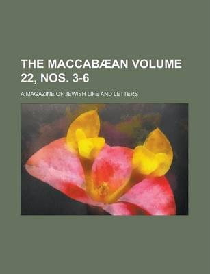 The Maccabaean; A Magazine of Jewish Life and Letters Volume 22, Nos. 3-6