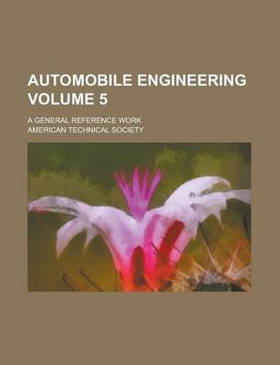 Automobile Engineering; A General Reference Work Volume 5