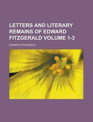Letters and Literary Remains of Edward Fitzgerald Volume 1-3