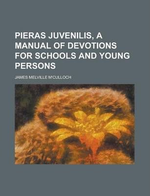Pieras Juvenilis, a Manual of Devotions for Schools and Young Persons