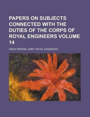 Papers on Subjects Connected with the Duties of the Corps of Royal Engineers Volume 14