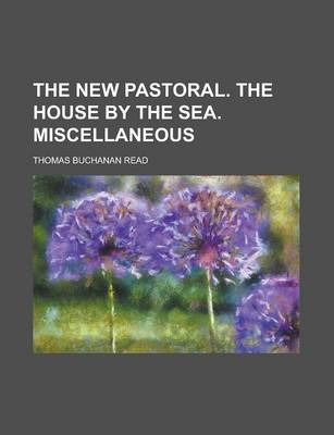 The New Pastoral. the House by the Sea. Miscellaneous