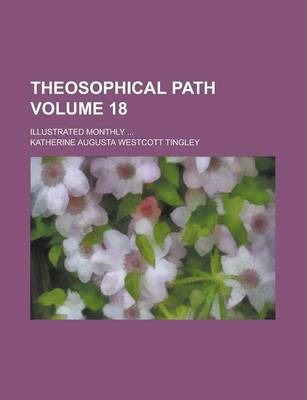 Theosophical Path; Illustrated Monthly ... Volume 18