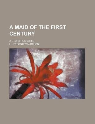 A Maid of the First Century; A Story for Girls