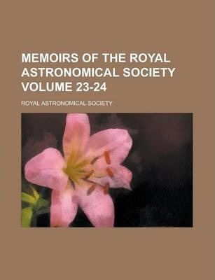 Memoirs of the Royal Astronomical Society Volume 23-24