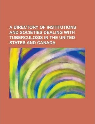 A Directory of Institutions and Societies Dealing with Tuberculosis in the United States and Canada