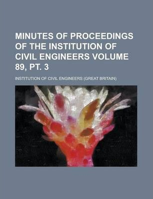 Minutes of Proceedings of the Institution of Civil Engineers Volume 89, PT. 3