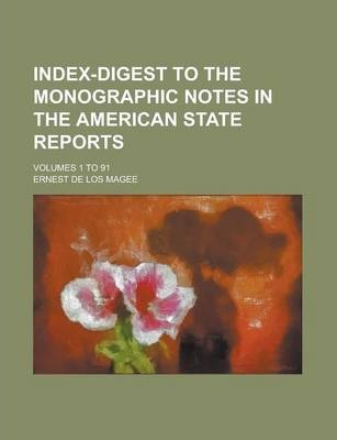 Index-Digest to the Monographic Notes in the American State Reports; Volumes 1 to 91