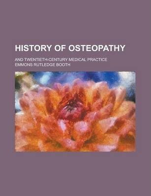 History of Osteopathy; And Twentieth-Century Medical Practice