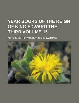 Year Books of the Reign of King Edward the Third Volume 15