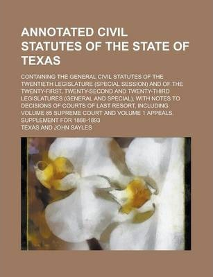 Annotated Civil Statutes of the State of Texas; Containing the General Civil Statutes of the Twentieth Legislature (Special Session) and of the Twenty-First, Twenty-Second and Twenty-Third Legislatures (General and Special), with Notes to