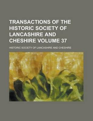 Transactions of the Historic Society of Lancashire and Cheshire Volume 37
