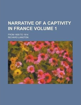 Narrative of a Captivity in France; From 1809 to 1814 Volume 1