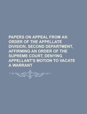 Papers on Appeal from an Order of the Appellate Division, Second Department, Affirming an Order of the Supreme Court, Denying Appellant's Motion to Vacate a Warrant