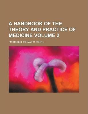A Handbook of the Theory and Practice of Medicine Volume 2