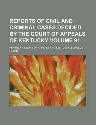 Reports of Civil and Criminal Cases Decided by the Court of Appeals of Kentucky Volume 91