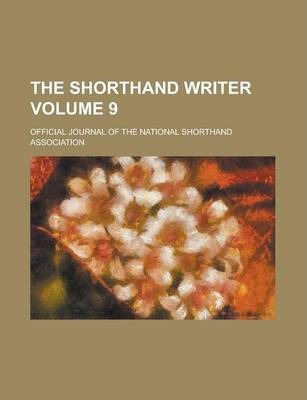 The Shorthand Writer; Official Journal of the National Shorthand Association Volume 9