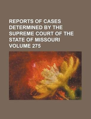 Reports of Cases Determined by the Supreme Court of the State of Missouri Volume 275