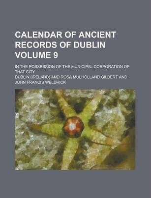 Calendar of Ancient Records of Dublin; In the Possession of the Municipal Corporation of That City Volume 9