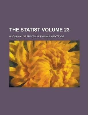 The Statist; A Journal of Practical Finance and Trade Volume 23
