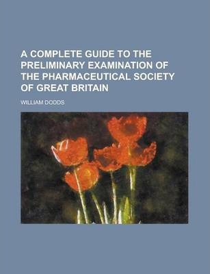 A Complete Guide to the Preliminary Examination of the Pharmaceutical Society of Great Britain