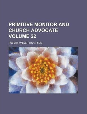 Primitive Monitor and Church Advocate Volume 22