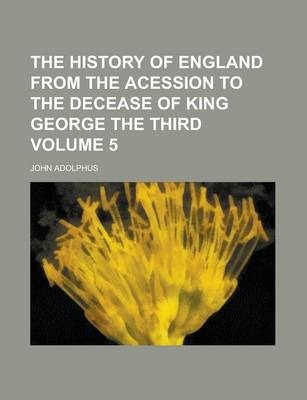 The History of England from the Acession to the Decease of King George the Third Volume 5