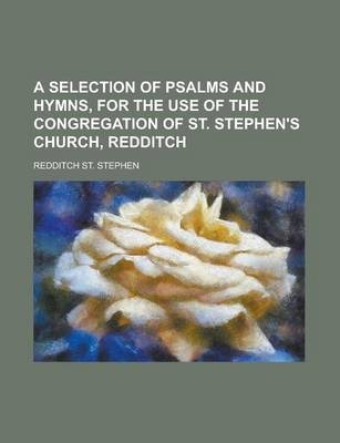 A Selection of Psalms and Hymns, for the Use of the Congregation of St. Stephen's Church, Redditch