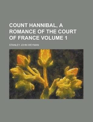 Count Hannibal, a Romance of the Court of France Volume 1